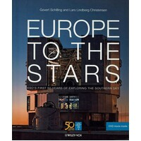 Europe To The Stars. ESO's First 50 Yerars Of Exploring The Southern Sky
