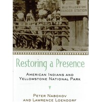Restoring A Presence. American Indians And Yellowstone National Park