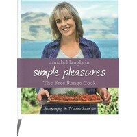 Annabel Langbein The Free Range Cook. Simple Pleasures