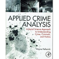 Applied Crime Analysis. A Social Science Approach To Understanding Crime, Criminals, And Victims