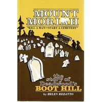 Mount Moriah. Kill A Man-Start A Cemetary. The Story Of Deadwood's Boot Hill