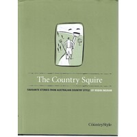 The Country Squire. Favourite Stories From Australian Country Style