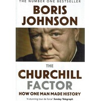 The Churchill Factor. How One Man Made History