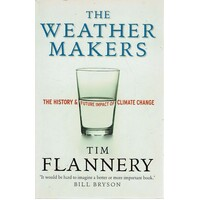 Weather Makers. The History And Future Impact Of Climate Change
