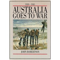 Australia Goes To War. 1939-1945.