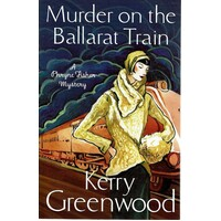 Murder On The Ballarat Train. Miss Phryne Fisher Investigates