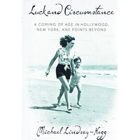 Luck And Circumstance. A Coming Of Age In Hollywood, New York, And Points Beyond