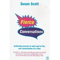 Fierce Conversations. Achieving Success In Work And In Life, One Conversation At A Time