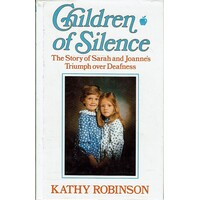 Children Of Silence. The Story Of Sarah And Joanne's Triumph Over Deafness