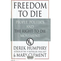 Freedom To Die. People, Politics, And The Right-To-Die Movement