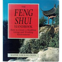 The Feng Shui Handbook. How To Create A Healthier Living And Working Environment