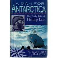 A Man For Antarctica. Early Life Of Philip Law