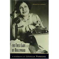 The First Lady Of Hollywood. A Biography Of Louella Parsons