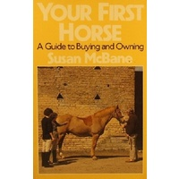 Your First Horse. A Guide To Buying And Owning