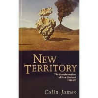 New Territory. The Transformation Of New Zealand 1984-92