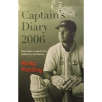 Captain's Diary 2006. Australia's Road To The Battle For The Ashes