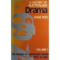A History Of Australian Drama. Volume 1. The Making Of Australian Drama 1830s To 1960s