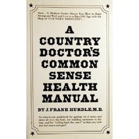 A Country Doctor's Common Sense Health Manual.