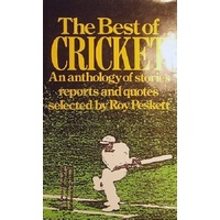The Best Of Cricket. An Anthology Of Stories Reports And Quotes