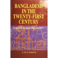 Bangladesh In The Twenty First Century. Towards An Industrial Society