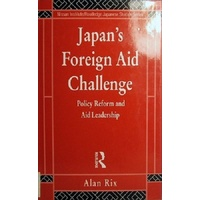 Japan's Foreign Aid Challenge. Policy Reform And Aid Leadership