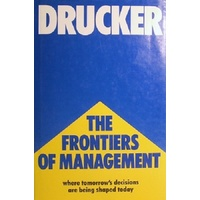 The Frontiers Of Management. Where Tomorrow's Decisions Are Being Shaped Today