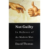 Not Guilty. In Defence Of Modern Man