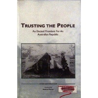 Trusting The People. An Elected President For An Australian Republic