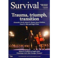 Survival, Global Politics And Strategy. Trauma, Triumph, Transition