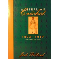 Australian Cricket. The Turbulent Years, 1893-1917