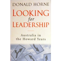 Looking For Leadership. Australia In The Howard Years
