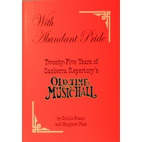 With Abundant Pride. Twenty Five Years Of Canberra Repertory's Old Time Music Hall
