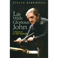 Life With Glorious John. A Portrait Of Sir John Barbirolli