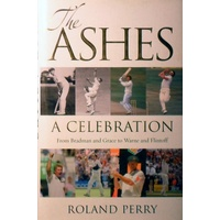 The Ashes. A Celebration. From Bradman And Grace To Warne And Flintoff.