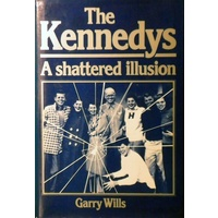 The Kennedys. A Shattered Illusion