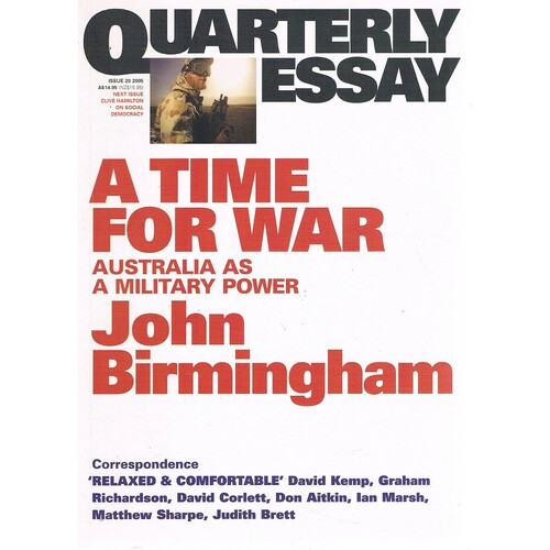 A Time For War. Quarterly Essay, Issue 20, 2005