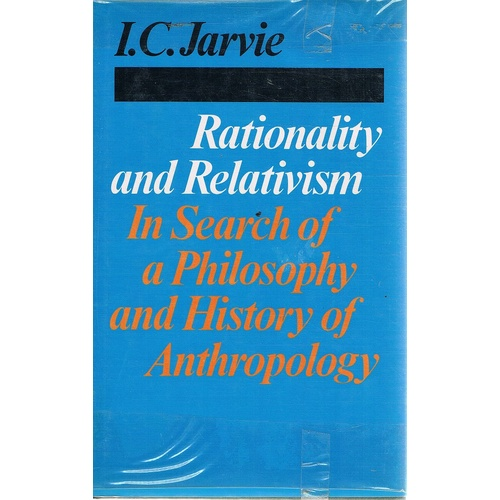 Rationality And Relativism. In Search Of A Philosophy And History Of Anthropology
