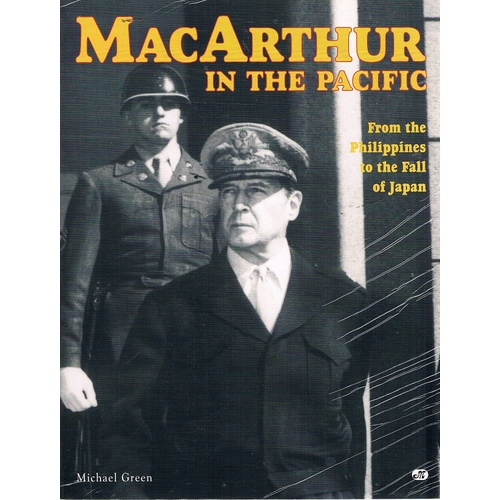 MacArthur In The Pacific. From The Philippines To The Fall Of Japan