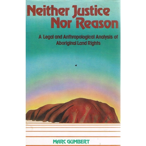 Neither Justice Nor Reason. A Legal And Anthropological Analysis Of Aboriginal Land Rights