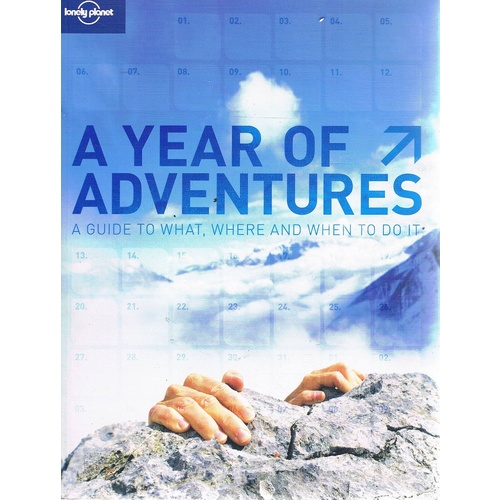 Lonely Planet Year of Adventures. A Guide to Where, What And When to Do It
