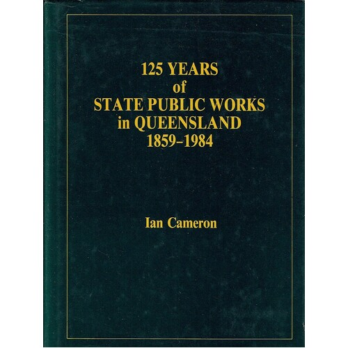 125 Years Of State Public Works In Queensland 1859-1984