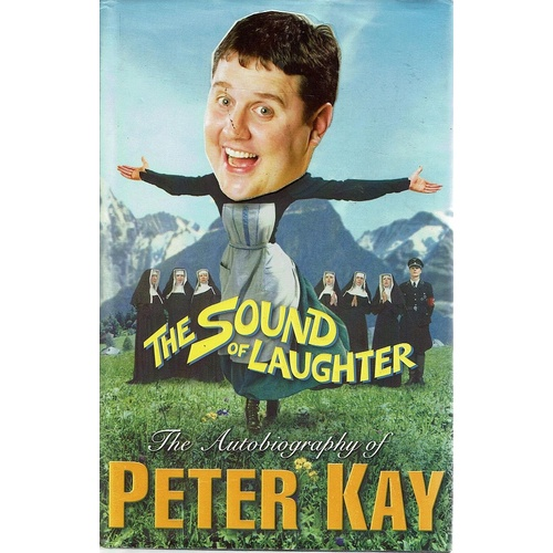 The Sound Of Laughter. The Autobiography Of Peter Kay