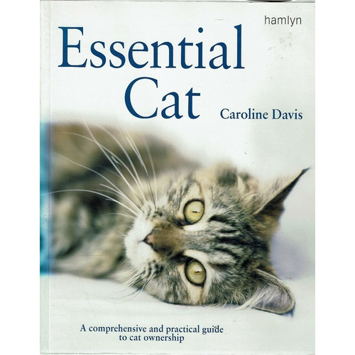 Essential Cat. A Comprehensive And Practical Guide To Cat Ownership