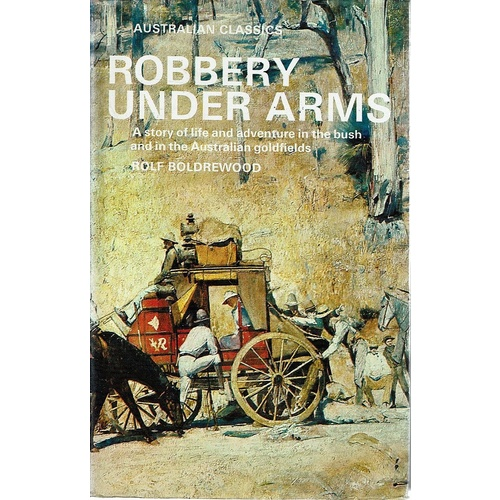 Robbery Under Arms. A Story Of Life And Adventure In The Bush And The Goldfields