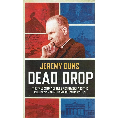 Dead Drop. The True Story Of Oleg Penkovsky And The Cold War's Most Dangerous Operation