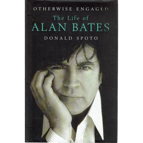 Otherwise Engaged. The Life Of Alan Bates