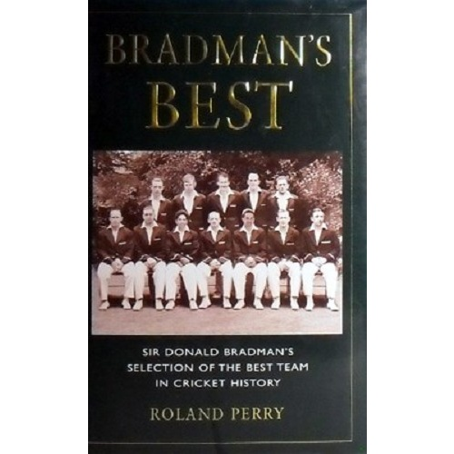 Bradman's Best. Sir Donald Bradman's Selection Of The Best Team In Cricket History.